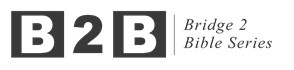 B2B - Bridge to Bible Series